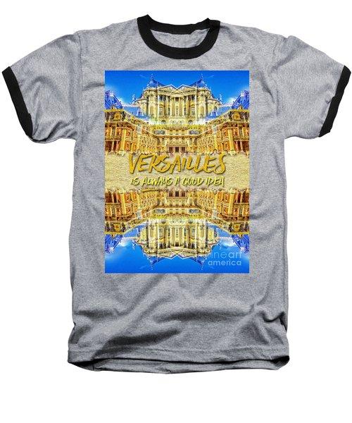 Versailles Is Always A Good Idea Paris France Baseball T-Shirt