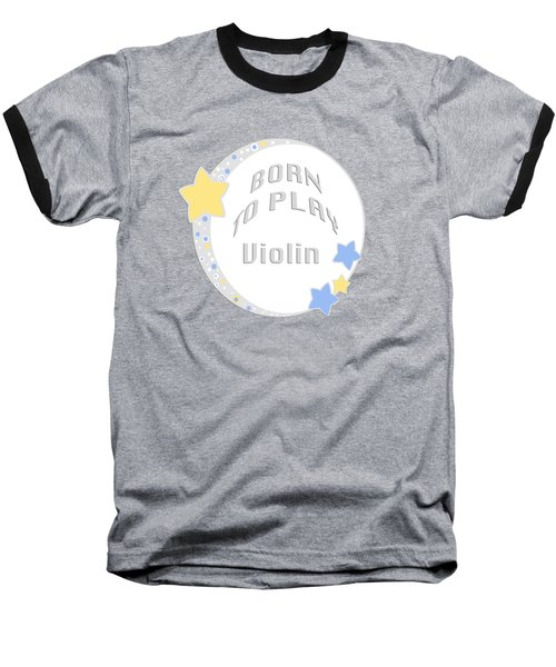 Violin Born To Play Violin 5681.02 Baseball T-Shirt by M K  Miller