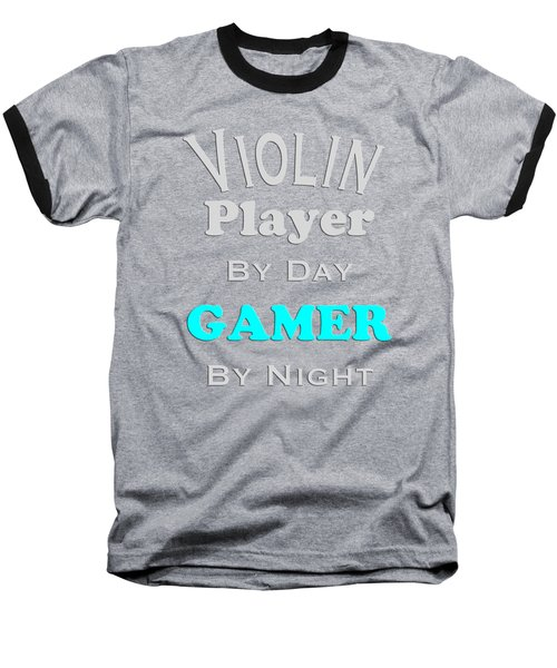 Violin Player By Day Gamer By Night 5633.02 Baseball T-Shirt by M K  Miller