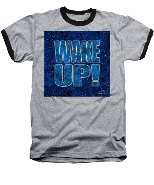 Wake Up Space Background Baseball T-Shirt by Ginny Gaura