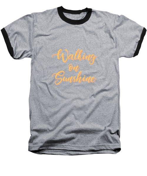 Walking On Sunshine - Minimalist Print - Typography - Quote Poster Baseball T-Shirt