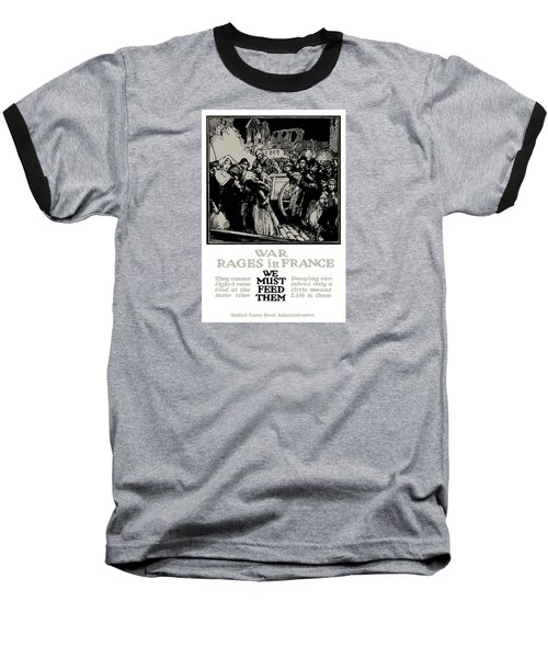 War Rages In France - We Must Feed Them Baseball T-Shirt