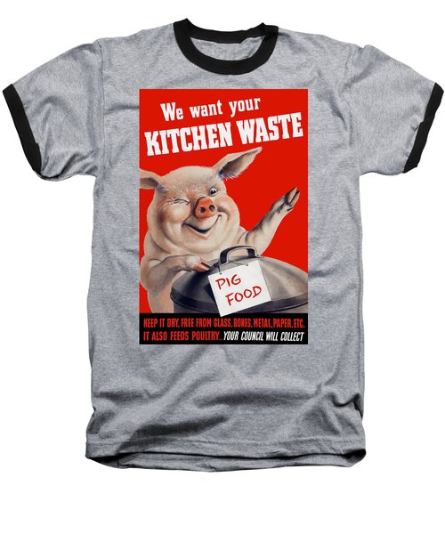We Want Your Kitchen Waste Pig  Baseball T-Shirt