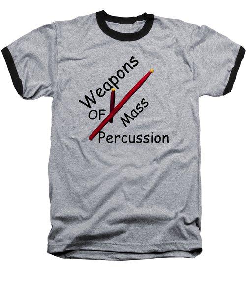 Weapons Of Mass Percussion Baseball T-Shirt