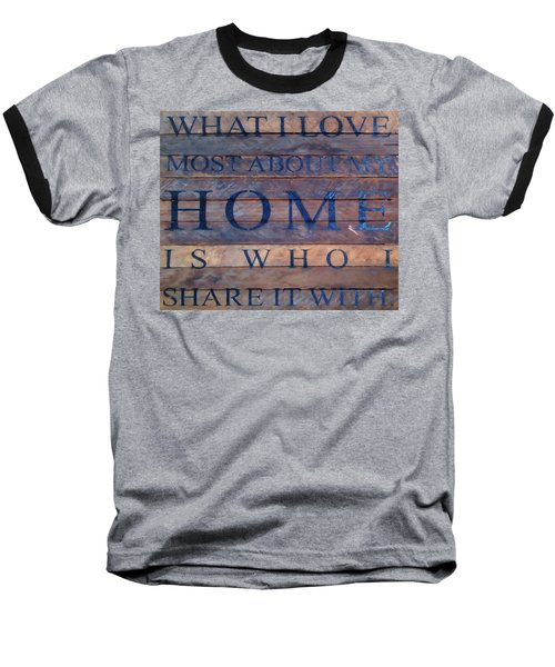 Baseball T-Shirt featuring the digital art What I Love Most About My Home by Chris Flees