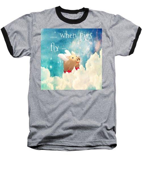 When Pigs Fly Baseball T-Shirt