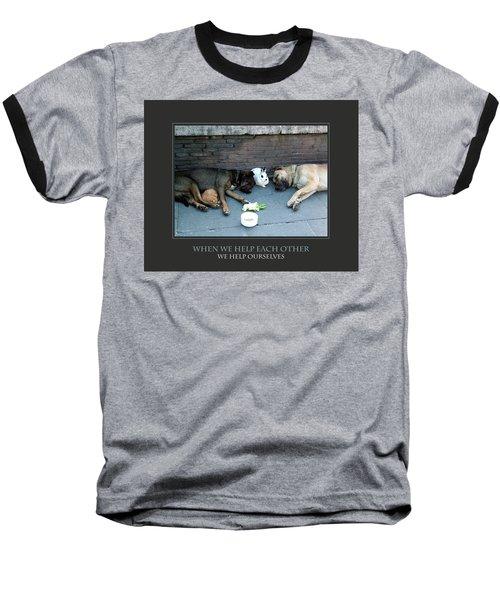 When We Help Each Other Baseball T-Shirt