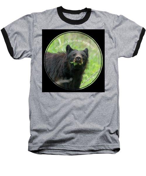 Who Said Vegans Are Not Strong Baseball T-Shirt