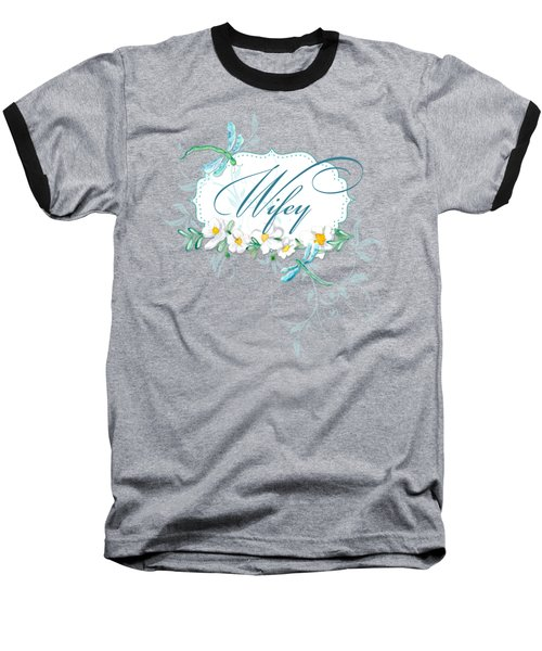 Wifey New Bride Dragonfly W Daisy Flowers N Swirls Baseball T-Shirt by Audrey Jeanne Roberts