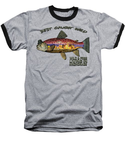 Baseball T-Shirt featuring the digital art Wild And Free In Anchorage-trout With Hat by Elaine Ossipov