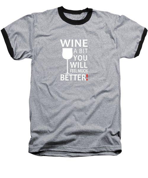 Wine A Bit Baseball T-Shirt