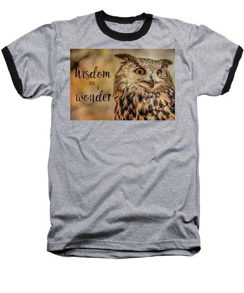 Wisdom Begins In Wonder Baseball T-Shirt