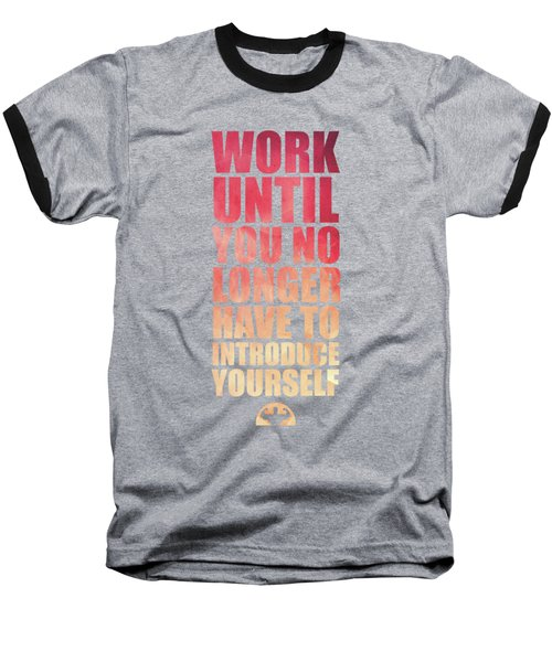 Work Until You No Longer Have To Introduce Yourself Gym Inspirational Quotes Poster Baseball T-Shirt