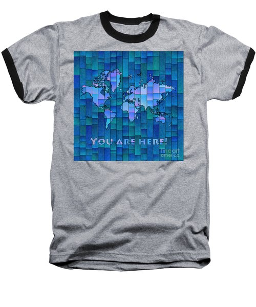 World Map Glasa You Are Here In Blue Baseball T-Shirt
