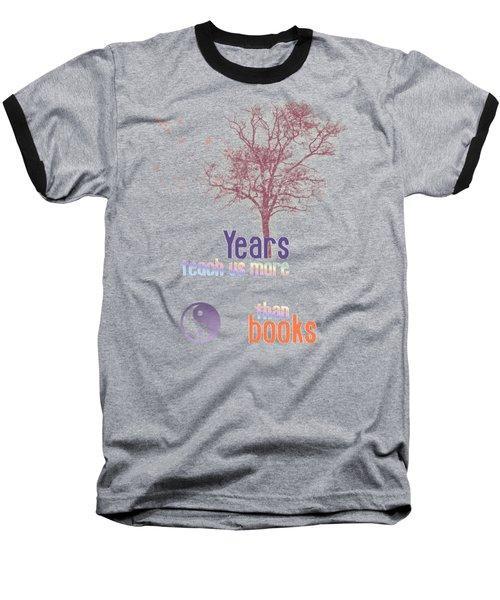 Years Teach Us More Baseball T-Shirt