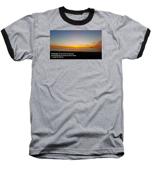 Baseball T-Shirt featuring the photograph Yesterday Is Not Ours... by Robert Banach