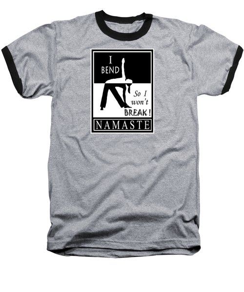 Yoga - Bend So You Won't Break Baseball T-Shirt