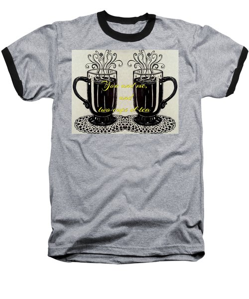 You And Me, And Two Cups Of Tea Baseball T-Shirt