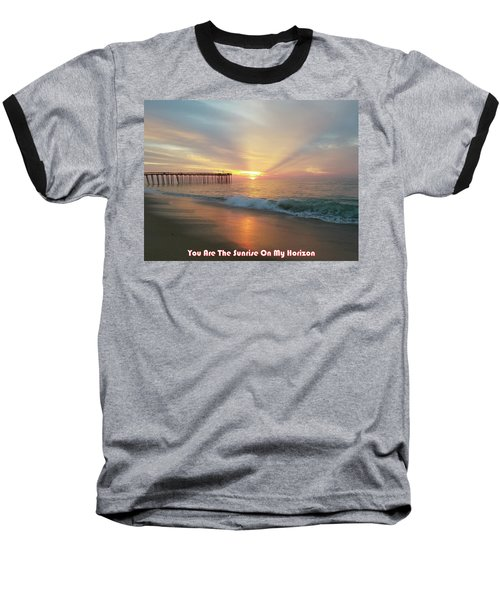 You Are The Sunrise Baseball T-Shirt
