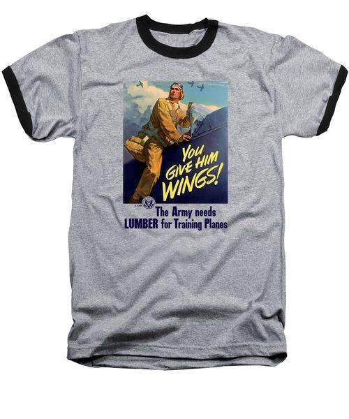 You Give Him Wings - Ww2 Baseball T-Shirt