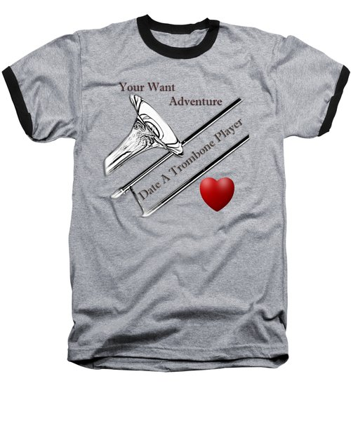 You Want Adventure Date A Trombone Player Baseball T-Shirt by M K  Miller