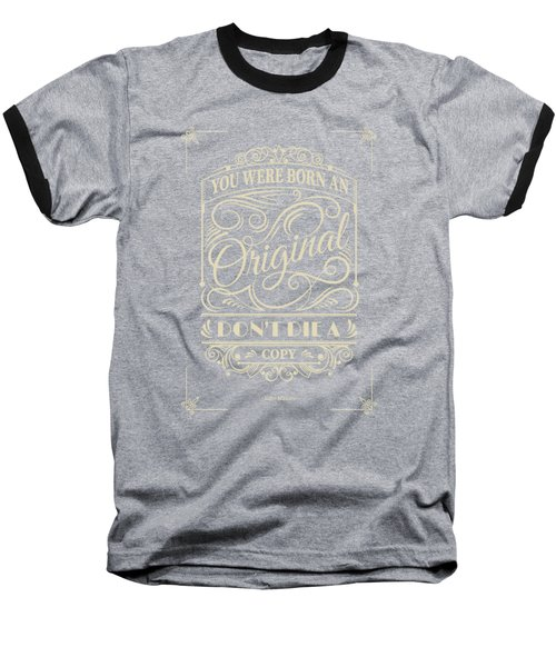 You Were Born An Original Motivational Quotes Poster Baseball T-Shirt