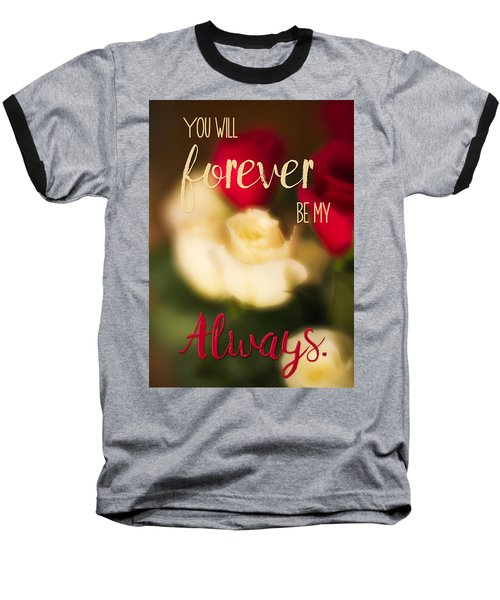 You Will Forever Be My Always Baseball T-Shirt