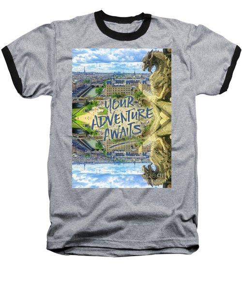 Your Adventure Awaits Notre-dame Cathedral Gargoyle Paris Baseball T-Shirt