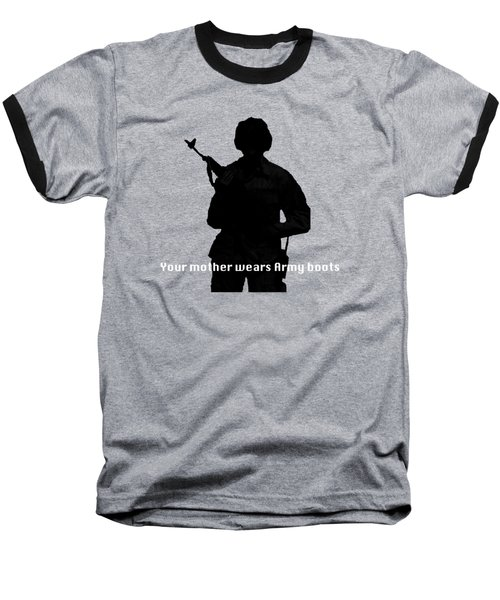 Your Mother Wears Army Boots Baseball T-Shirt