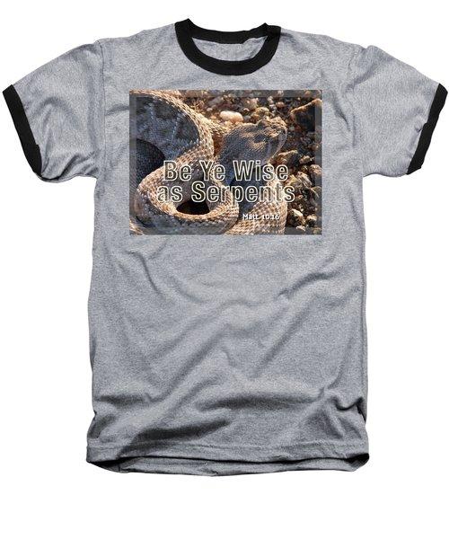 Be Ye Wise As Serpents Baseball T-Shirt