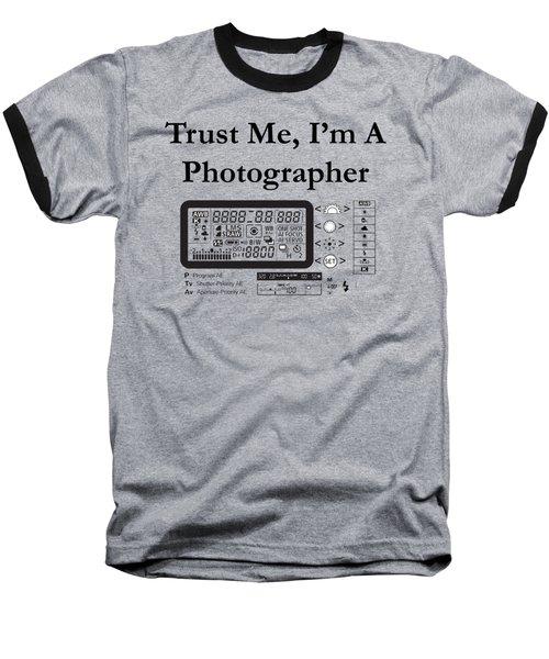 Trust Me I'm A Photographer Baseball T-Shirt