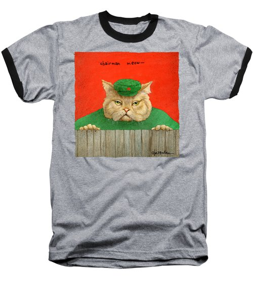 Chairman Meow... Baseball T-Shirt
