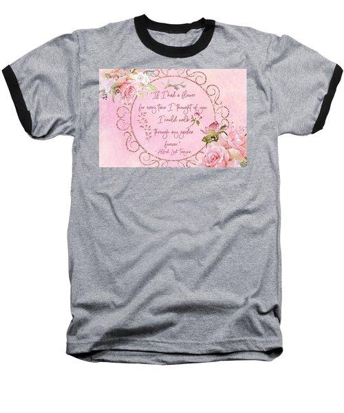 If I Had A Flower Love Artwork Baseball T-Shirt
