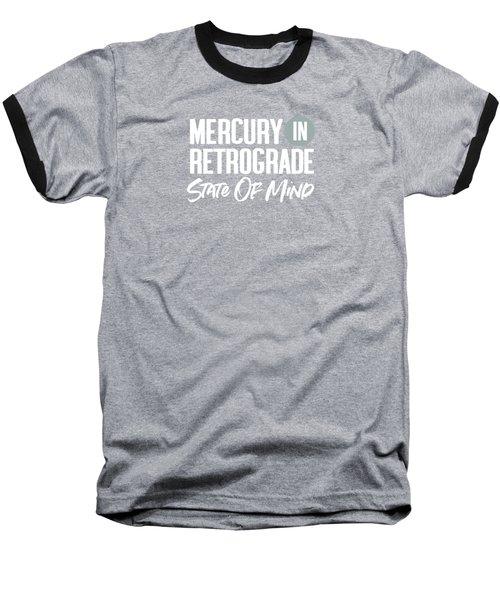 Mercury In Retrograde State Of Mind- Art By Linda Woods Baseball T-Shirt