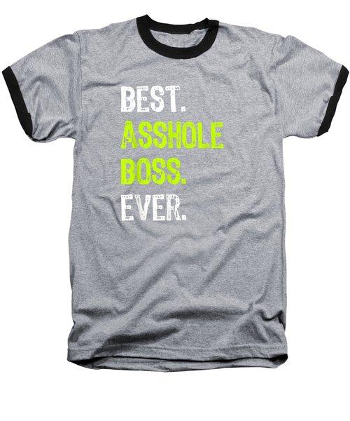 Best Asshole Boss Ever Funny Boss's Day Gift T-shirt Baseball T-Shirt