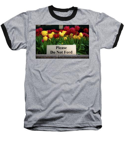 Dont Feed The Tulips Baseball T-Shirt