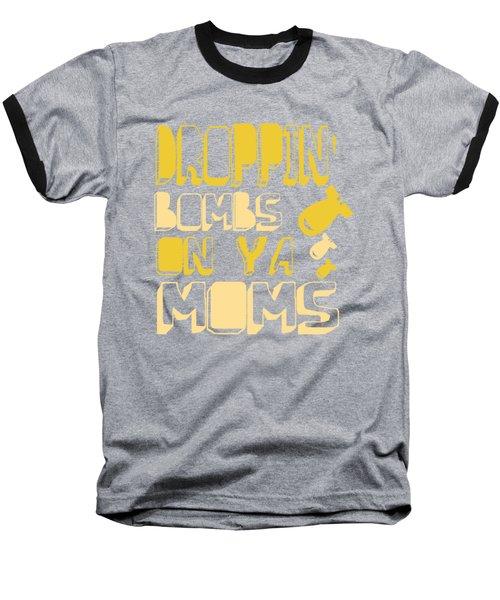 Droppin Bombs On Ya Moms Baseball T-Shirt