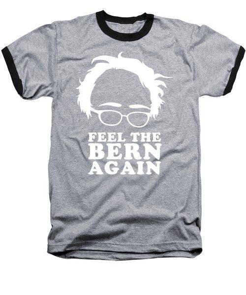 Feel The Bern Again Bernie Sanders 2020 Baseball T-Shirt