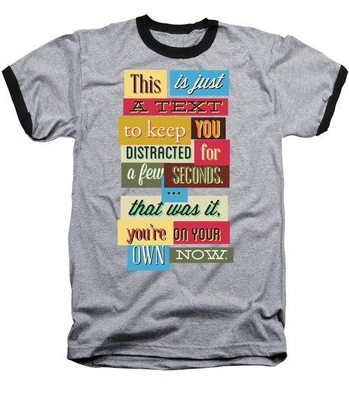 Funny Typography Design Keep You Distracted Baseball T-Shirt
