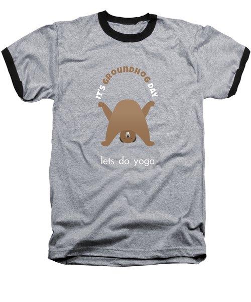 Groundhog Day - Lets Do Yoga Baseball T-Shirt