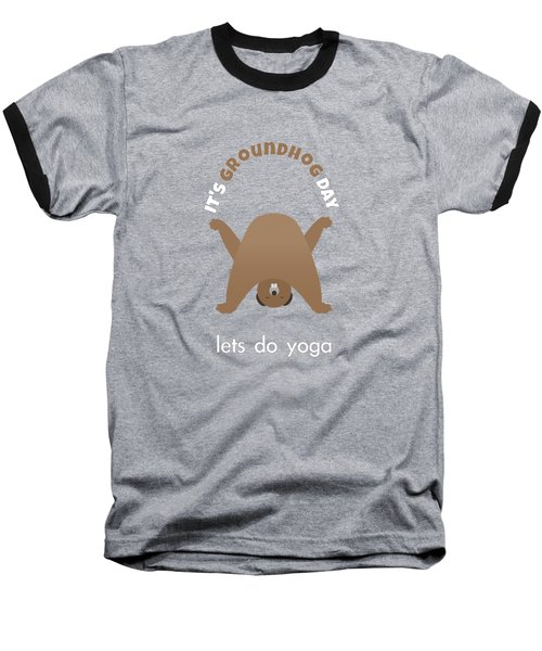 Groundhog Day - Lets Do Yoga Baseball T-Shirt