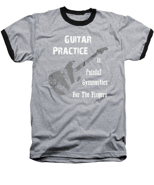 Baseball T-Shirt featuring the digital art Guitar Practice Is Painful by Guitar Wacky