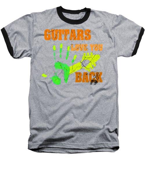 Guitars Love You Back Baseball T-Shirt