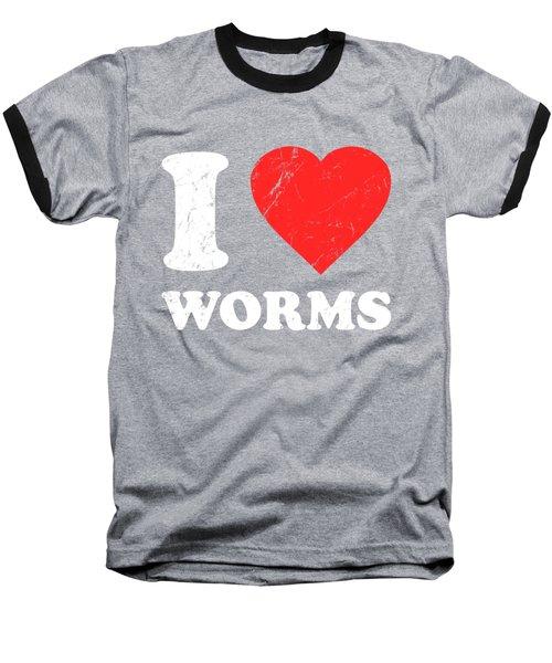 I Love Worms Baseball T-Shirt