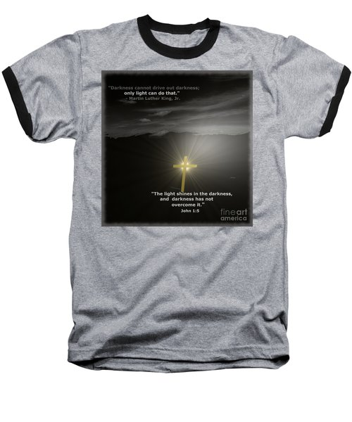 Light Shines In The Darkness Baseball T-Shirt