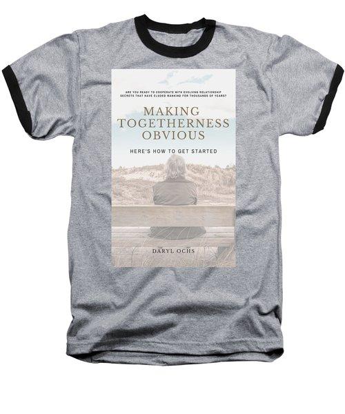 Making Togetherness Obvious Baseball T-Shirt