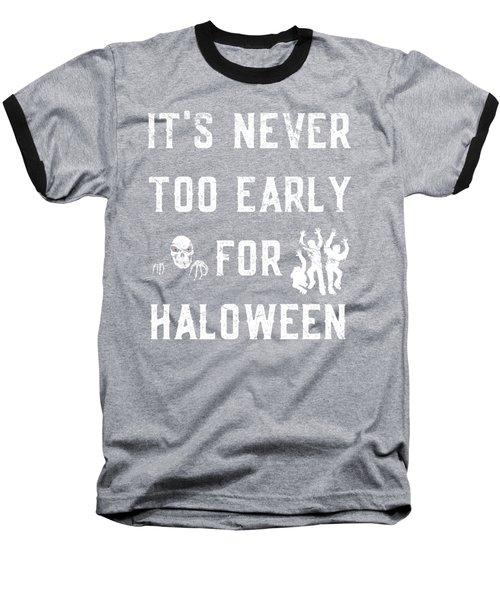Never Too Early For Halloween Baseball T-Shirt