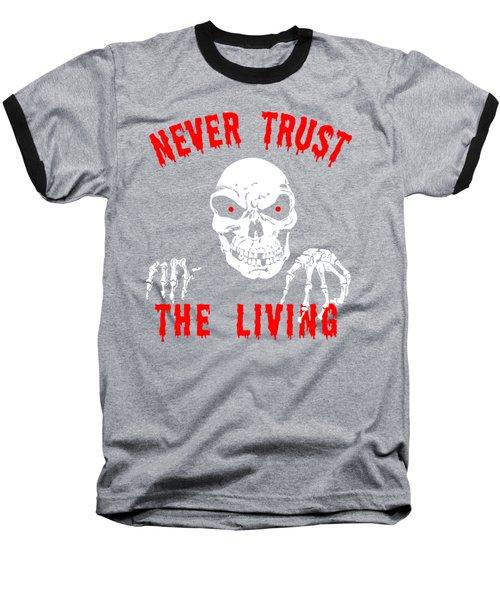 Never Trust The Living Halloween Baseball T-Shirt