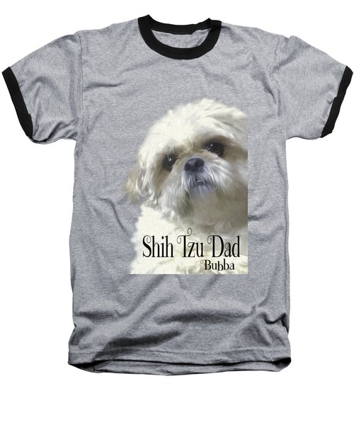 Baseball T-Shirt featuring the photograph Shih Tzu For Dad-bubba by Ericamaxine Price