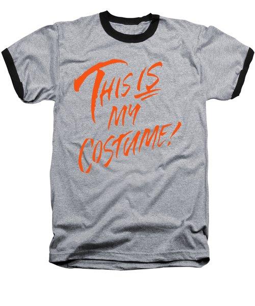 This Is My Halloween Costume Baseball T-Shirt